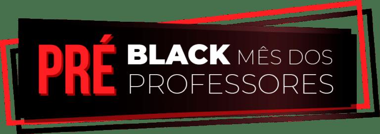 Pré Black | Mês dos Professores